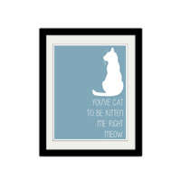 "You've cat to be kitten me right meow. Silly Cat Poster. Cute Cat Poster. Typography. Simple and Minimal. Custom colors. 8.5x11"" Print."