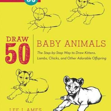 Draw 50 Baby Animals: The Step-by-Step Way to Draw Kittens, Lambs, Chicks, Puppies, and Other Adorable Offspring (Draw 50)