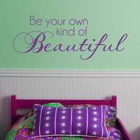 Be your own kind of Beautiful  VINYL DECAL 10x22 inches