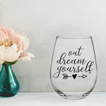 out dream yourself wine glass, inspirational gift, gifts for her, best friend gift, gifts under 20, gifts for wine lovers, graduation gift