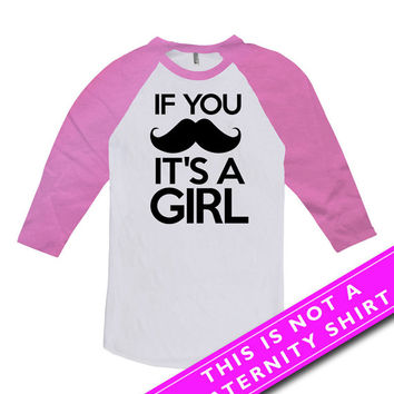 Pregnancy Announcement Shirt Maternity Tops If You Mustache It's A Girl Baby Girl Gift Pregnancy Tops American Apparel Unisex Raglan MAT-560
