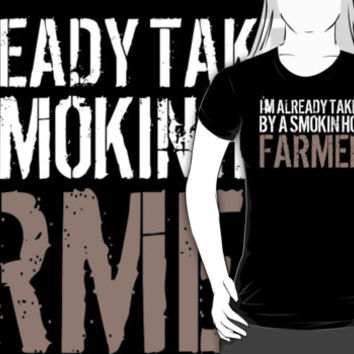 Funny 'I'm Already Taken By a Smokin' Hot Farmer' T-Shirt and Accessories