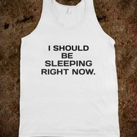 I should be sleeping right now - Quotes