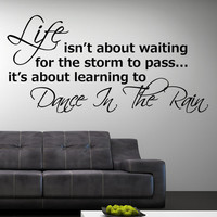 Life Isn't About Waiting for the Storm to Pass, It's about learning to Dance in the Rain Wall Sticker Decal Vinyl Art Quote