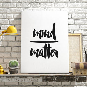 Mind matter Instant download Wall decor Typography - Typographic print Wall hanging Inspirational poster Motivational quote INSTANT DOWNLOAD