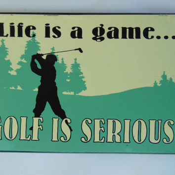Life Is A Game…GOLF is Serious Tin Metal Vintage Novelty Sign