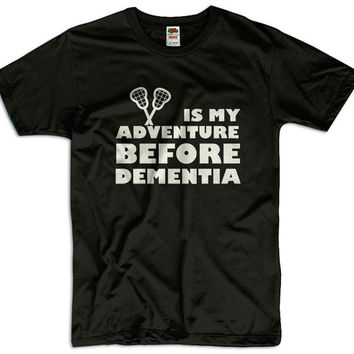 Lacrosse Is My Adventure Before Dementia Men Women Ladies Funny Joke Geek Clothes Gift for Him T shirt Tee Gift Present