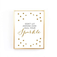 """Polka Dots Motivational Quote """"Don't let anyone ever dull your sparkle"""" Glitter Gold  Print 24x36"""", 50x70, A4 Poster"""