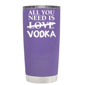 All You Need is Vodka on Lavender 20 oz Tumbler Cup