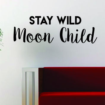 Stay Wild Moon Child Quote Decal Sticker Wall Vinyl Art Words Decor Cute Funny Teen