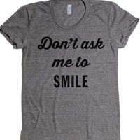 Don't Ask Me To Smile-Female Athletic Grey T-Shirt