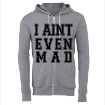 I Aint Even Mad - Unisex Full-Zip Hoodie