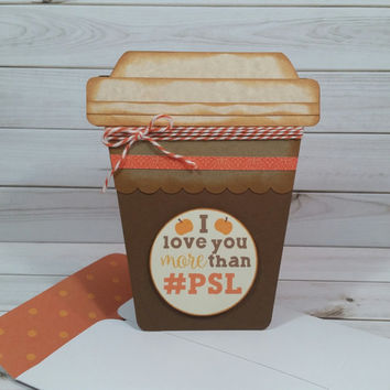 Pumpkin Spice Latte Handmade Greeting Card, I Love you more than #PSL, Coffee Card, Latte Card, Fall, Just Because