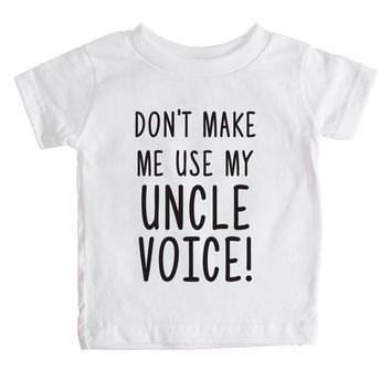 Don't Make Me Use My Uncle Voice Baby Tee