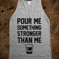 Pour Me Something Stronger Than Me