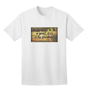 Happiness Is Not A Goal Adult T-Shirt by TooLoud