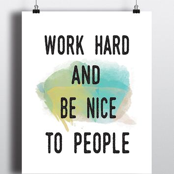 Work Hard And Be Nice To People Inspirational Quote Art Print - Unframed
