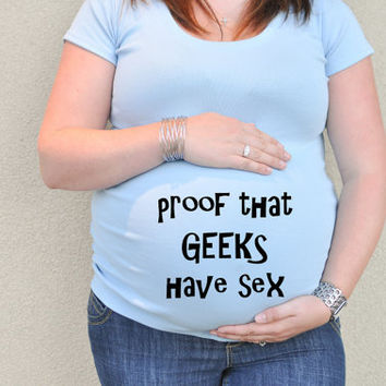 Funny maternity shirt proof that geeks have sex