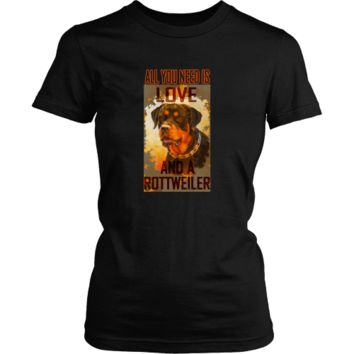 Rottweiler T-shirt - All I need is love and a rottweiler