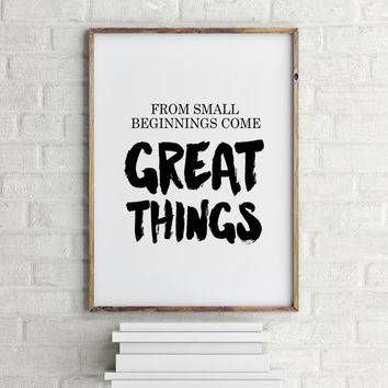 Motivational poster,Inspirational art,Typography quotes,From small beginnings come great things typographic print,Motivational print,