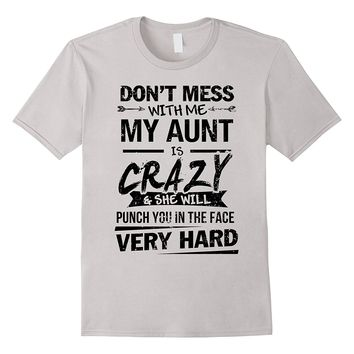 DON'T MESS WITH ME MY AUNT IS CRAZY T SHIRT
