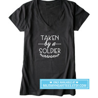 Taken by a soldier tshirt, army wife shirt, army girlfriend tshirt, army fiance shirt, army clothing, I love my soldier, welcome home shirt