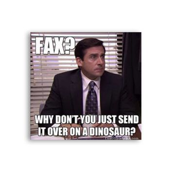 Fax? Why don't you just send it over on a dinosaur Michael Scott Magnet - Michael Scott Magnet - The Office TV Show Magnet - Dwight Schrute
