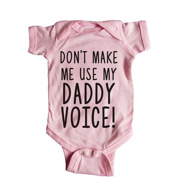 Don't Make Me Use My Daddy Voice Baby Onesuit