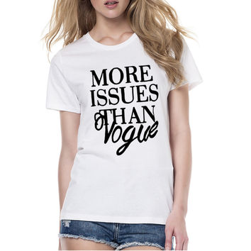 T-Shirt Women Harajuku 2017 Fashion Product Couples Clothes Tee Style More Issues Than Vogue Printed Vintage T Shirt for Female