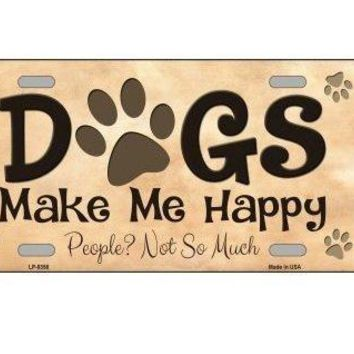 Dogs Make Me Happy People? Not so Much Novelty License Plate Tag Sign
