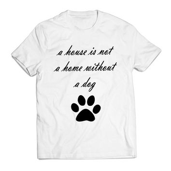 Not A Home Without A Dog Pet Clothing T shirt Men