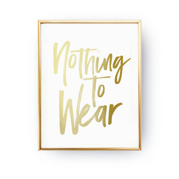 Nothing To Wear Print, Typography Print, Feminine Poster, Fashion Chic Print, Real Gold Foil Print, Home Decor, Quote Print, Stylish Poster