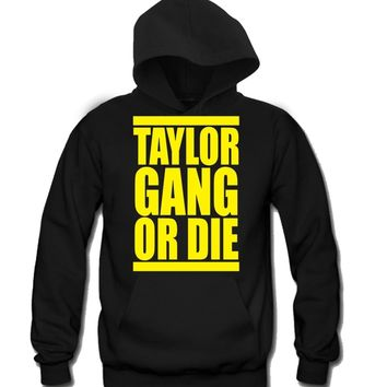 Taylor Gang or Die Unisex Hooded Sweatshirt Funny and Music