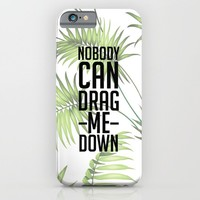 Nobody Can Drag Me Down iPhone & iPod Case by Kate & Co.