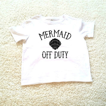 Mermaid off duty Children's Toddler Tshirt. Sizes 2T, 3t, 4t, 5/6T funny graphic kids shirt gift