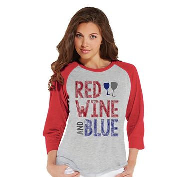 Women's 4th of July Shirt - Red Wine and Blue Shirt - Red Raglan Shirt - Women's Baseball Tee - Funny Fourth of July Shirt - Wine Lovers