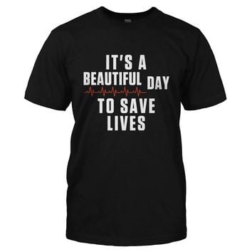 It's A Beautiful Day To Save Lives - T Shirt