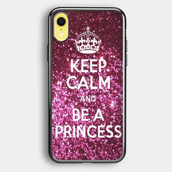 Keep Calm And Be A Princess iPhone XR Case   Casefruits