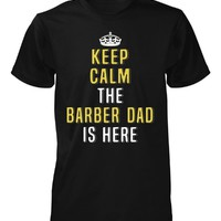 Keep Calm The Barber Dad Is Here. Cool Gift - Unisex Tshirt