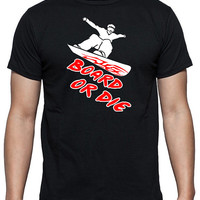 Board Or Die Snowbording T-Shirt, Winter Sports, Ski Slopes, Extreme Sports, Available in Black, White and Gray