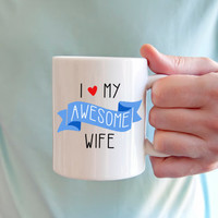 Valentines Gift for Him | Funny Gift for Husband | Anniversary Gift | Coffee Mug | I Love My Awesome Wife | 11 oz | 15 oz