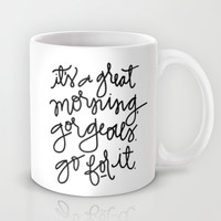 It's A Great Morning Gorgeous, Go For It Mug by Aedriel