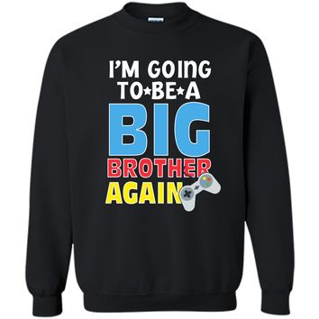 Kids I_m Going To Be A Big Brother Again Kids Siblings T-Shirt Printed Crewneck Pullover Sweatshirt 8 oz