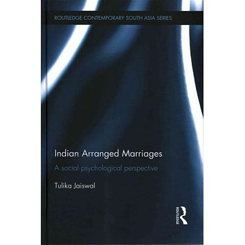 Indian Arranged Marriages: A Social Psychological Perspective (Routledge Contemporary South Asia)