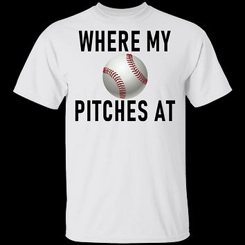 Where My Pitches At T-Shirt