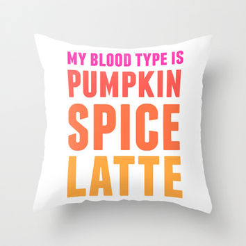 My Blood Type Is Pumpkin Spice Throw Pillow by LookHUMAN
