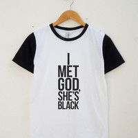 I Met God She's Black Tee Shirt Teen Shirt Slogan Tumblr Funny Tshirt Unisex Shirt Women Shirt Men Shirt Jersey Baseball Shirt Short Sleeve