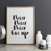 "MOTIVATIONAL ""Never Give Up"" Inspirational Quote Best Words Modern Wall Decor Black & White Gift For Friend Typography Art Instant Download"
