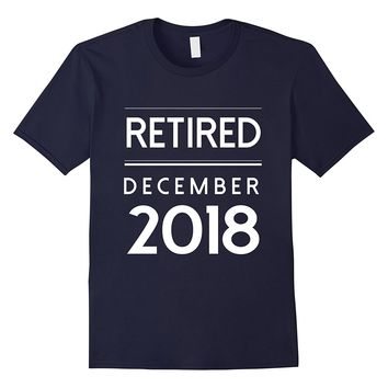 Retired December 2018 T-Shirt Funny Retirement Party Gift