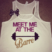 Meet Me at the Barre - Racerback tank - Barre Tank - Womens Fitness Tank - Workout clothing